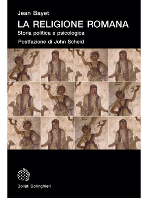 La religione romana. Storia politica e psicologia