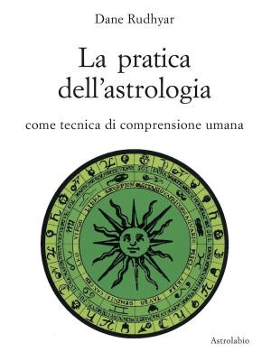 La pratica dell'astrologia. Come tecnica di comprensione umana