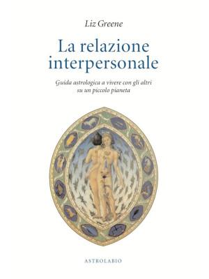 La relazione interpersonale. Guida astrologica a vivere con gli altri su un piccolo pianeta