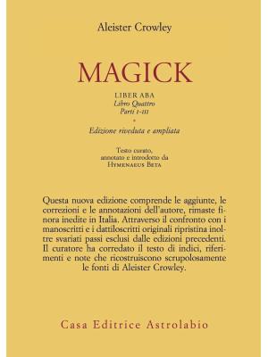 Magick. Liber ABA. Libro quattro. Parti I-III