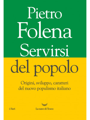 Servirsi del popolo. Origini, sviluppo, caratteri del nuovo populismo italiano