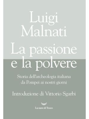 La passione e la polvere. Storia dell'archeologia italiana da Pompei ai giorni nostri