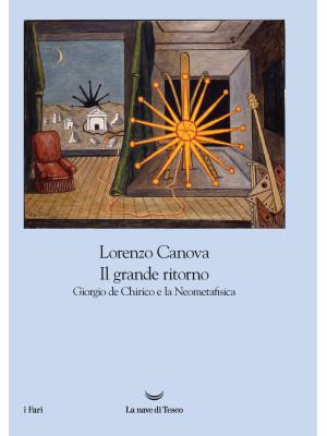 Il grande ritorno. Giorgio de Chirico e la Neometafisica