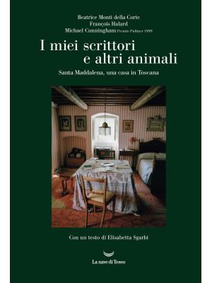 I miei scrittori e altri animali. Santa Maddalena, una casa in Toscana