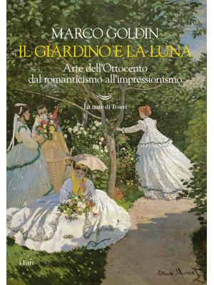Il giardino e la luna. Arte dell'Ottocento dal romanticismo all'impressionismo