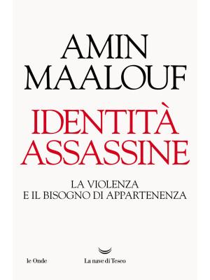Identità assassine. La violenza e il bisogno di appartenenza