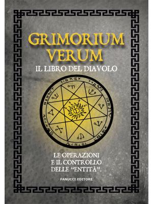Grimorium verum. Il libro del diavolo. Le operazioni e il controllo delle «entità»