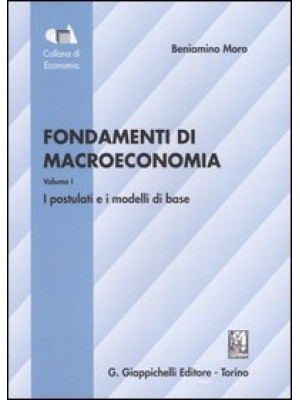 Fondamenti di macroeconomia. Vol. 1: I postulati e i modelli di base