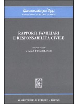 Rapporti familiari e responsabilità civile. Atti del Convegno (Genova, 4-5 aprile 2003)