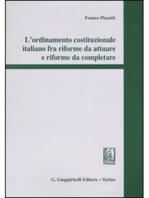L'ordinamento costituzionale italiano fra riforme da attuare e riforme da completare
