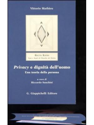 Privacy e dignità dell'uomo. Una teoria della persona