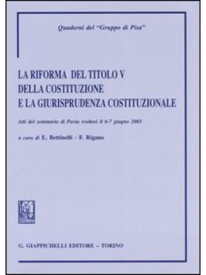 La riforma del titolo V della Costituzione e la giurisprudenza costituzionale. Atti del Seminario (Pavia, 6-7 giugno 2003)