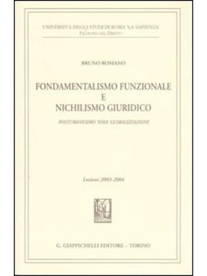 Fondamentalismo funzionale e nichilismo giuridico. Postumanesimo «noia» globalizzazione. Lezioni 2003-2004