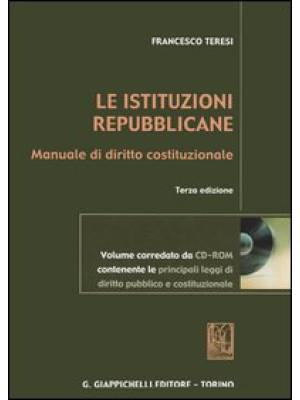 Le istituzioni repubblicane. Manuale di diritto costituzionale. Con CD-ROM