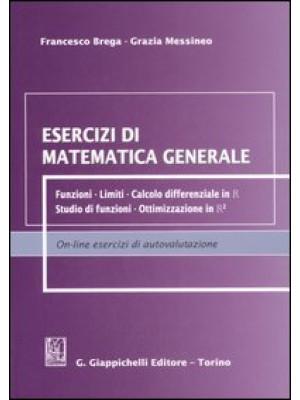 Esercizi di matematica generale. Funzioni, limiti, calcolo differenziale in R, studio di funzioni, ottimizzazione in R²