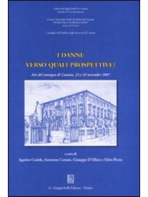 I danni: verso quali prospettive? Atti del Convegno (Catania, 23-24 novembre 2007)