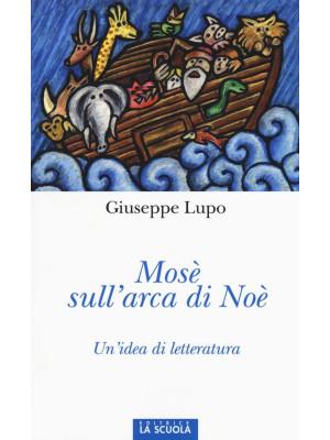 Mosè sull'arca di Noè. Un'idea di letteratura. Ediz. illustrata