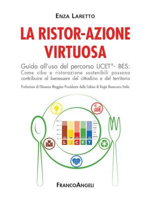 La ristor-azione virtuosa. Guida all'uso del percorso LICET®-BES. Come cibo e ristorazione sostenibili possono contribuire al benessere del cittadino e del territorio