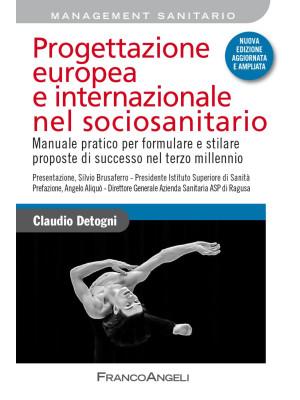 Progettazione europea e internazionale nel sociosanitario. Manuale pratico per formulare e stilare proposte di successo nel terzo millennio. Nuova ediz.