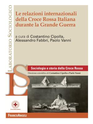 Le relazioni internazionali della Croce Rossa Italiana durante la Grande Guerra