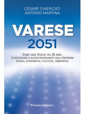 Varese 2051. Come sarà Varese fra 30 anni. Le riflessioni di alcuni protagonisti sulle previsioni sociali, economiche, politiche, ambientali