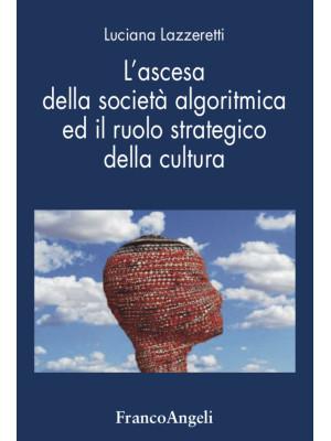 L'ascesa della societàalgoritmica ed il ruolo strategico della cultura