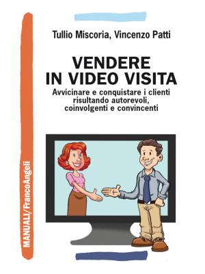Vendere in video visita. Avvicinare e conquistare i clienti risultando autorevoli, coinvolgenti e convincenti