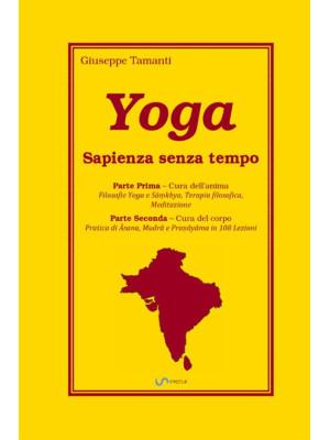Yoga. Sapienza senza tempo. Parte prima: Cura dell'anima. Parte seconda: Cura del corpo
