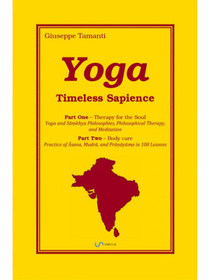 Yoga. Timeless Sapience. Parts One: Therapy for the Soul. Part Two: Body care