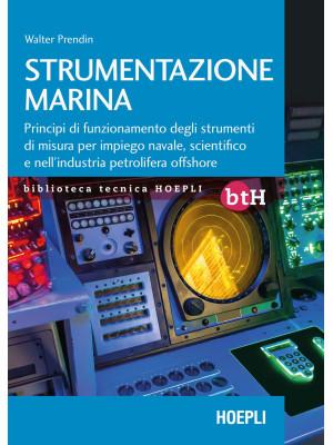 Strumentazione marina. Principi di funzionamento degli strumenti di misura per impiego navale, scientifico e nell'industria petrolifera offshore