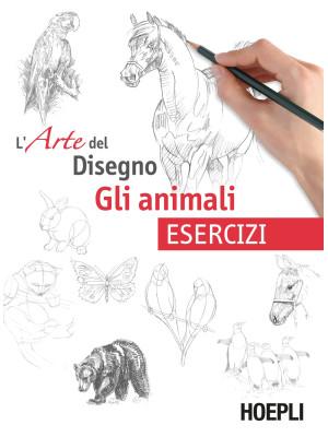 Gli animali. L'arte del disegno. Esercizi