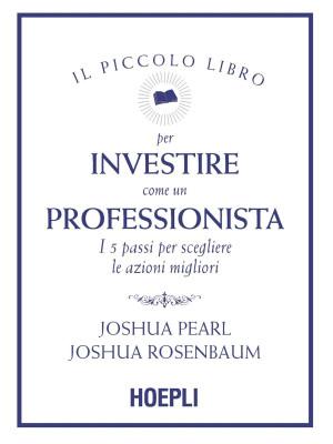 Il piccolo libro per investire come un professionista. I 5 passi per scegliere le azioni migliori