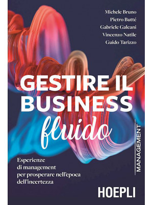 Gestire il business fluido. Esperienze di management per prosperare nell'epoca dell'incertezza