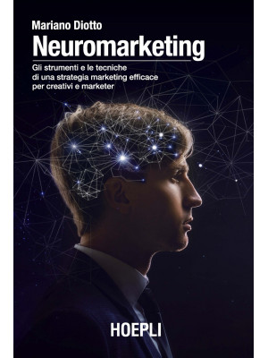 Neuromarketing. Gli strumenti e le tecniche di una strategia marketing efficace per creativi e marketer