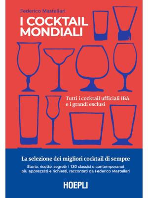 I cocktail mondiali. Tutti i cocktail ufficiali IBA e i grandi esclusi. Ediz. illustrata