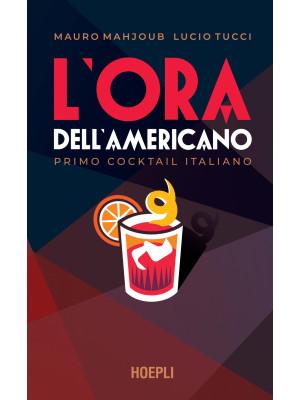 L'ora dell'Americano. Primo cocktail italiano