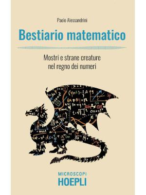 Bestiario matematico. Mostri e strane creature nel regno dei numeri