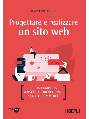 Progettare e realizzare un sito web. Guida completa a User experience, CMS, SEO e e-commerce