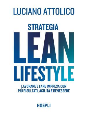 Strategia lean lifestyle. Lavorare e fare impresa con più risultati, agilità e benessere