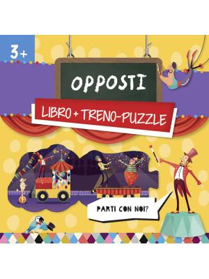 Opposti. Treno-puzzle. Ediz. a colori. Con puzzle
