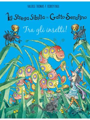 Tra gli insetti! La strega Sibilla e il gatto Serafino. Ediz. a colori