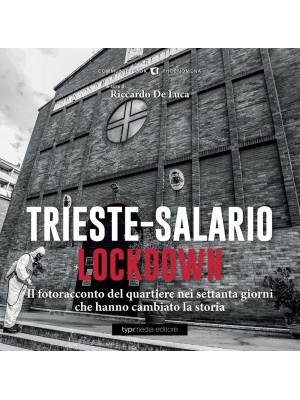 Trieste-Salario lockdown. Le immagini dei due mesi che hanno cambiato il mondo. Ediz. illustrata