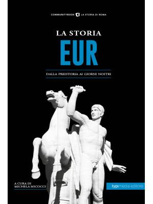 La storia Eur. Dalla preistoria ai giorni nostri