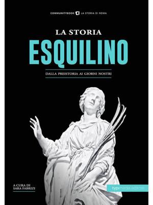 La storia dell'Esquilino. Dalla preistoria ai giorni nostri