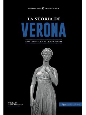 La storia di Verona. Dalla preistoria ai giorni nostri