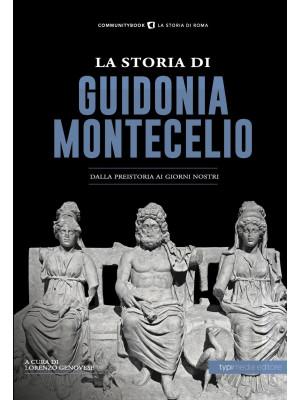 La storia di Guidonia Montecelio. Dalla preistoria ai giorni nostri