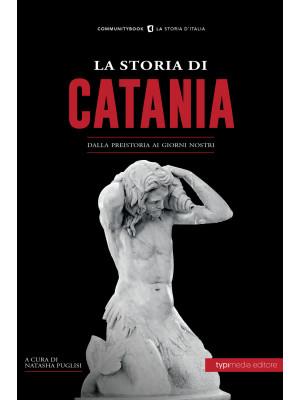 La storia di Catania. Dalla preistoria ai giorni nostri