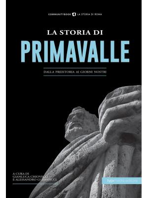 La storia di Primavalle. Dalla preistoria ai giorni nostri