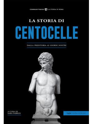 La storia di Centocelle. Dalla preistoria ai giorni nostri