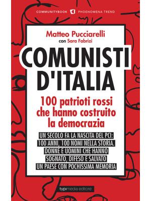 Comunisti d'Italia. 100 patrioti rossi che hanno costruito la democrazia